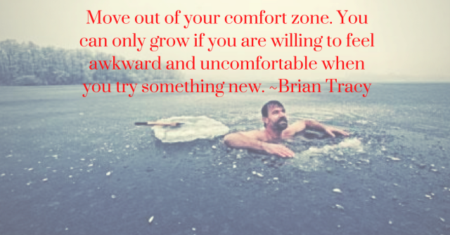 Move out of your comfort zone. You can only grow if you are willing to feel awkward and uncomfortable when you try something new. -Brian Tracy.png