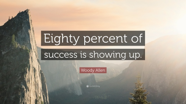 26920-Woody-Allen-Quote-Eighty-percent-of-success-is-showing-up.jpg
