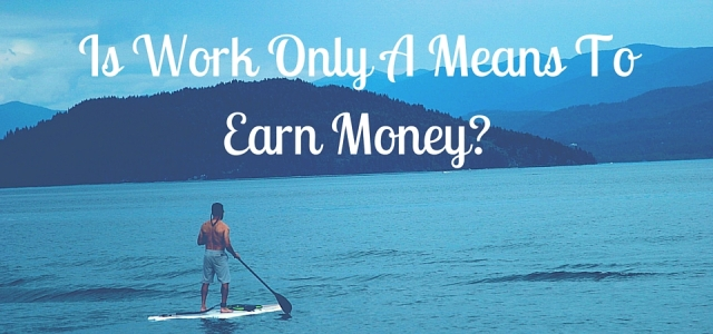is-work-a-means-to-earn-money.jpg